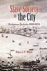 Slave Society in the City: Bridgetown, Barbados 1680-1834 by Pedro Welch (Paperback, 2003)