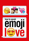 How to Speak Emoji Love by Ebury Press (Paperback, 2016)