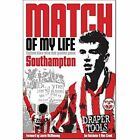 Southampton Match of My Life: Eighteen Saints Relive Their Greatest Games by Joe Batchelor, Alex Crook (Hardback, 2014)