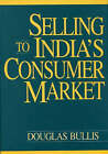 Selling to India's Consumer Market by Douglas Bullis (Hardback, 1997)