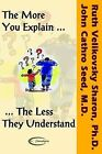 The More You Explain the Less They Understand by Ralph Schlegel, John Cathro Seed, Ruth Velikovsky Sharon (Paperback, 2008)