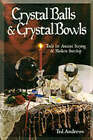Crystal Balls and Crystal Bowls: Tools for Ancient Scrying and Modern Seership by Ted Andrews (Paperback, 1995)