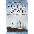 Voices from the Carpathia: Rescuing RMS Titanic by George Behe (Paperback, 2015)