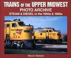 Trains of the Upper Midwest: Steam and Diesel in the 1950s and 1960s by Marvin Nielsen (Paperback, 2001)