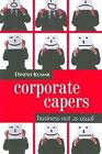 Corporate Capers: Business Not as Usual by Dinesh Kumar (Paperback, 2005)