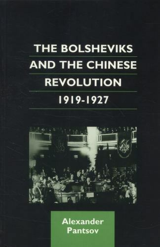 The Bolsheviks and the Chinese Revolution, 1919–1927 (Chinese Worlds), , Pantsov