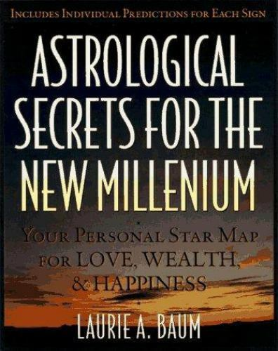 Astrological Secrets of the New Millenium : Your Personal Star Map for Love,...