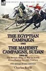 The Egyptian Campaign, 1882 & the Mahdist Campaigns, Sudan 1884-98 Two Books in One Edition  : The British Army at War in North Africa During the 19th C by Charles Royle (Paperback / softback, 2013)