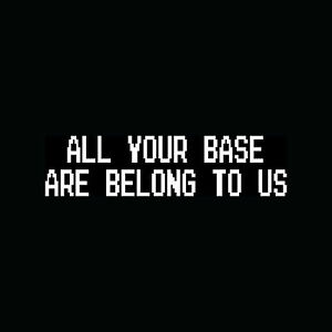 ALL-YOUR-BASE-ARE-BELONG-TO-US-Sticker-Funny-Nerd-Vinyl-Decal-Video-Game-Retro
