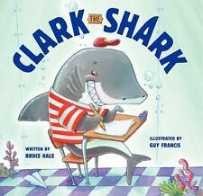 Clark the Shark: Clark the Shark by Bruce Hale (2013, Paperback)