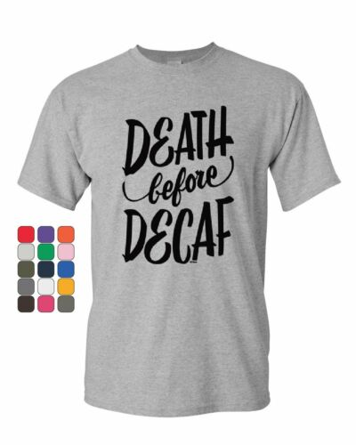 Death Before Decaf T-Shirt Funny Waking up Coffee Addict Morning Mens Tee Shirt