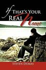 If That's Your Real Name by Steven Dumas (Paperback / softback, 2011)