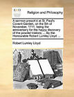 A Sermon Preach'd at St. Paul's Covent-Garden, on the 5th of November, 1711. Being the Anniversary for the Happy Discovery of the Powder-Traitors; ... by the Honourable Robert Lumley Lloyd ... by Robert Lumley Lloyd (Paperback / softback, 2010)