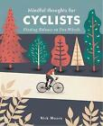 Mindful Thoughts for Cyclists: Finding Balance on two wheels by Nick Moore (Hardback, 2017)