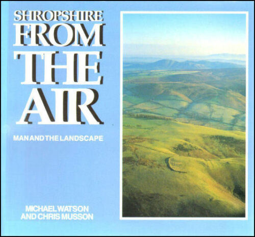 1 of 1 - Shropshire from the Air: Man and the Landscape by Michael Watson; Chris Musson [