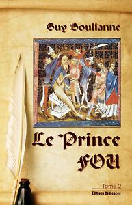 Le Prince Fou (tome 2), par Guy Boulianne