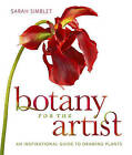 Botany for the Artist: An Inspirational Guide to Drawing Plants by Sarah Simblet (Hardback, 2010)