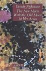 The New Moon with the Old Moon in Her Arms by Ursule Molinaro (1993, Paperback)