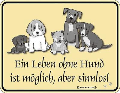 Blechschild Schild Dog Ein Leben ohne Hund ist möglich ...aber sinnlos TOP