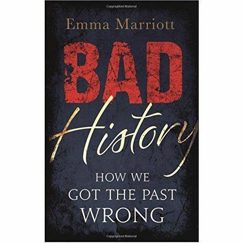 1 of 1 - Bad History: How We Got the Past Wrong,Marriott, Emma,New Book mon0000106156