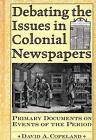 Debating the Issues in Colonial Newspapers: Primary Documents on Events of the Period by David A. Copeland (Hardback, 2000)