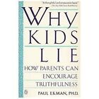 Why Kids Lie : How Parents Can Encourage Truthfulness by Paul Ekman (1991, Paperback)