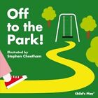 Off to the Park! by Child's Play International Ltd (Novelty book, 2014)
