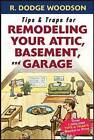 Tips and Traps for Remodeling Your Attic, Basement and Garage by Roger Woodson (Paperback, 2006)