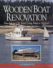 Wooden Boat Renovation : New Life for Old Boats Using Modern Methods by Jim...