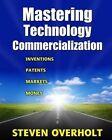 Mastering Technology Commercialization: Inventions; Patents; Markets; Money by Steven D Overholt (Paperback / softback, 2012)