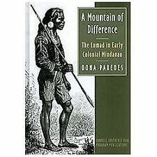 A Mountain of Difference : The Lumad in Early Colonial Mindanao by Oona...