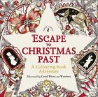Escape to Christmas Past: A Colouring Book Adventure by Good Wives and Warriors (Paperback, 2015)