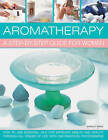 Aromatherapy: A Step-by-step Guide for Women: How to Use Essential Oils for Improved Health and Vitality Through All Stages of Life, with 200 Practical Photographs by Shirley Price (Paperback, 2013)