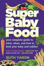 Super Baby Food : Your Complete Guide to What, When and How to Feed Your Baby...