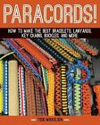 Paracord! : How to Make the Best Bracelets, Lanyards, Key Chains, Buckles, and More by Todd Mikkelsen (2014, Hardcover)
