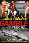 The Great American Gamble: How the 1979 Daytona 500 Gave Birth to a NASCAR Nation by Joe Menzer (Hardback, 2009)