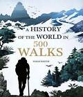 A History of the World in 500 Walks by Sarah Baxter (Hardback, 2016)
