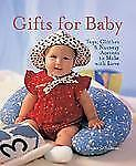 Gifts for Baby : Toys, Clothes and Nursery Accents to Make with Love by...