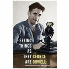 Seeing Things as They Are: Selected Journalism and Other Writings by George Orwell (Hardback, 2014)