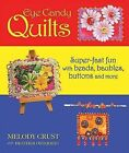 Eye Candy Quilts: Super-Fast Fun with Beads, Baubles, Buttons, and More! by Melody Crust (Paperback / softback, 2010)