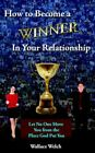 How to Become a Winner in Your Relationship by Wallace Welch 9781420837698