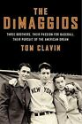 The Dimaggios: Three Brothers, Their Passion for Baseball, Their Pursuit of the American Dream by Tom Clavin (Paperback, 2014)