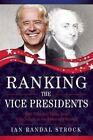 Ranking the Vice Presidents: True Tales and Trivia, from John Adams to Joe Biden by Ian Randal Strock (Hardback, 2016)