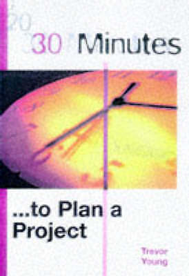 30 Minutes to Plan a Project, Young, Trevor L., Very Good Book