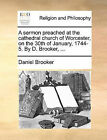 A Sermon Preached at the Cathedral Church of Worcester, on the 30th of January, 1744-5. by D. Brooker, ... by Daniel Brooker (Paperback / softback, 2010)