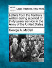 Letters from the Frontiers: Written During a Period of Thirty Years' Service in the Army of the United States. by George A McCall (Paperback / softback, 2010)