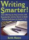 Writing Smarter: Over 100 Step-by-step Lessons with Reproducible Activity Sheets to Build Writing Proficiency in Grades 7-12 by Keith T. Manos (Paperback, 2002)