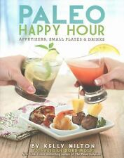 Paleo Happy Hour : Appetizers, Small Plates and Drinks by Kelly Milton (2013, Paperback)