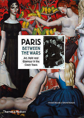 Paris Between the Wars: Art, Style and Glamour in the CrazyYears by Vincent Bouv