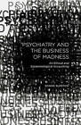 Psychiatry and the Business of Madness: An Ethical and Epistemological Accounting by Bonnie Burstow (Paperback, 2015)
